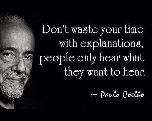 Dont-waste-your-time-with-explanations-people-only-hear-what-they-want-to-hear.jpg